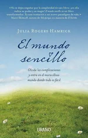 El Mundo Sencillo - SORTEO de 10 libros: El mundo sencillo de Julia Rogers Hamrick (Editorial Urano)