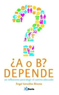 A o B - Depende-70 reflexiones para elegir el camino adecuado