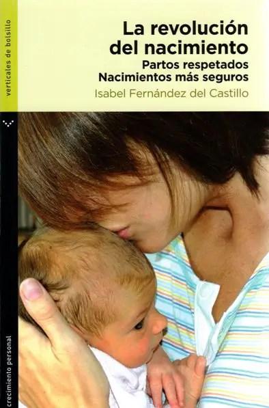 """la revolución del nacimiento - LA REVOLUCIÓN DEL NACIMIENTO: """"Lo más urgente es desmilitarizar la obstetricia, y luego las cosas se irán poniendo en su sitio"""". Entrevistas a Isabel Fernández del Castillo (1/2)"""