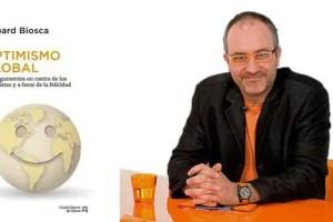 Biosca optimismo - OPTIMISMO GLOBAL: 100 argumentos en contra de los pesimistas y a favor de la felicidad, de Eduard Biosca