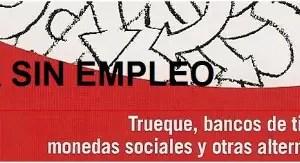 """VIVIR SIN EMPLEO - VIVIR SIN EMPLEO: """"Se puede vivir dignamente sin dinero oficial"""""""