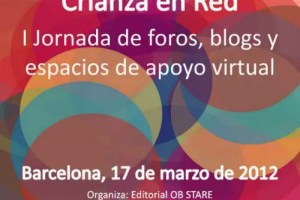 crianza en red - Crianza en red: I Jornada de foros, blogs y espacios de apoyo virtual