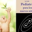 """pediatria1 - """"Las Asociaciones de Pediatría no tienen el monopolio de la salud infantil"""". Entrevista a la pediatra holística y """"hereje"""" Lua Català Ferrer"""