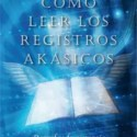 registros - Cómo leer los registros akásicos: libro de Linda Howe