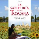 sabiduria toscana - La sabiduría de la Toscana y algunas claves de la calidad de vida