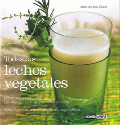 todas las leches vegetales - Todas las leches vegetales de Maria del Mar Gomez