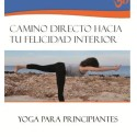 yoga para principiantes - YOGA PARA PRINCIPIANTES. Camino directo a tu felicidad interior: pdf gratuito