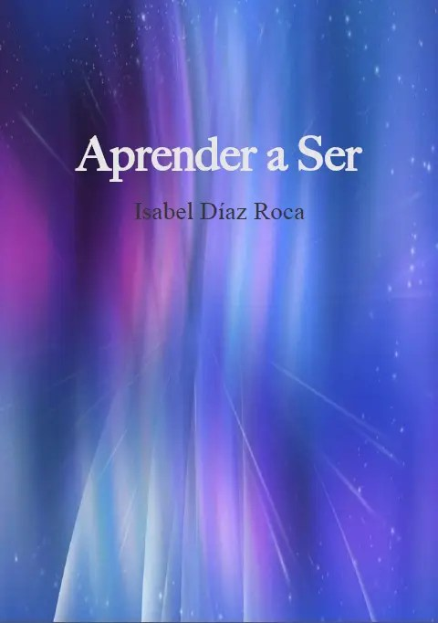 aprender a ser - APRENDER A SER: libro gratuito de la divulgadora Isabel Díaz Roca