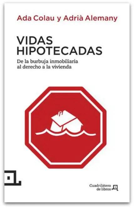"""vidas hipotecadas de la burbuja inmobiliaria al derecho a la viv ienda 9788494003738 - VIDAS HIPOTECADAS: pdf gratuito. Denunciando el poder y afirmando que """"sí se puede"""""""