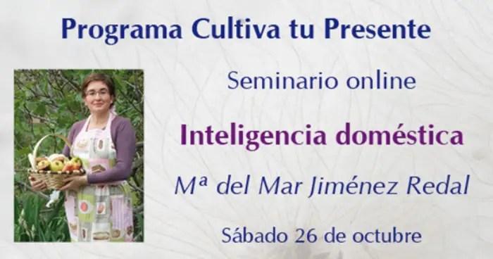 cultiva tu presente inteligencia doméstica - CULTIVA TU PRESENTE con propuestas de futuro: 10 seminarios online de septiembre 2013 a junio 2014