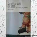 un orinal para mi bebé11 - SIN PAÑALES: libro para acompañar a los bebés casi desde el nacimiento en el aprendizaje natural para ir al baño