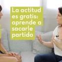 actitud - La actitud es gratis: aprende a sacarle partido. Vídeo-entrevista