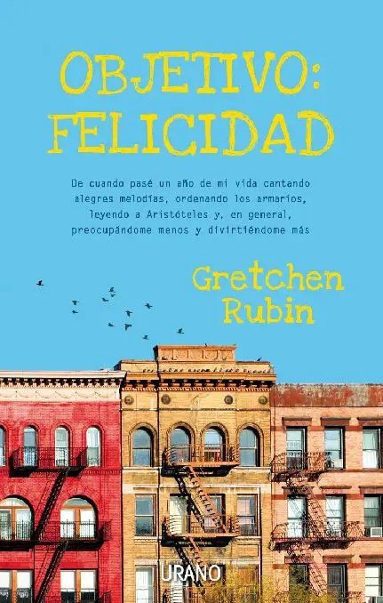 Objetivo Felicidad Gretchen Rubin - Objetivo Felicidad - Gretchen Rubin