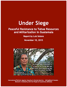 Under Siege:Under Siege: Peaceful Resistance to Tahoe Resources and Militarization in Guatemala