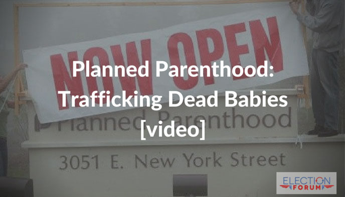 Planned Parenthood: Trafficking Dead Babies [video]