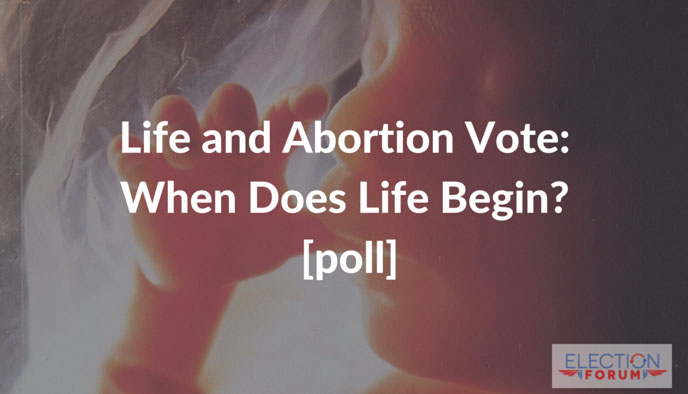 Life and Abortion Vote: When Does Life Begin? [poll]