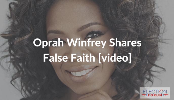 Oprah Winfrey Shares False Faith [video]