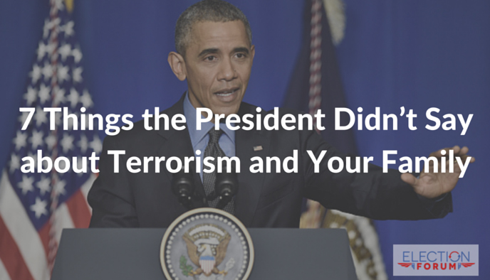 7 Things the President Didn't Say about Terrorism and Your Family