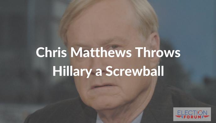 Chris Matthews Throws Hillary a Screwball