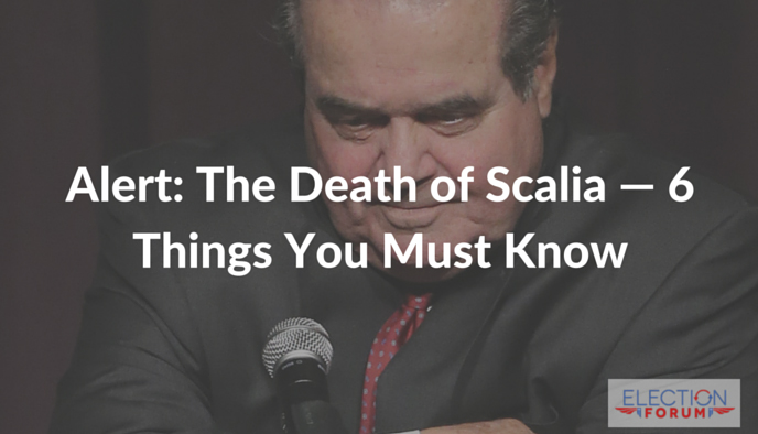 Alert: The Death of Scalia — 6 Things You Must Know