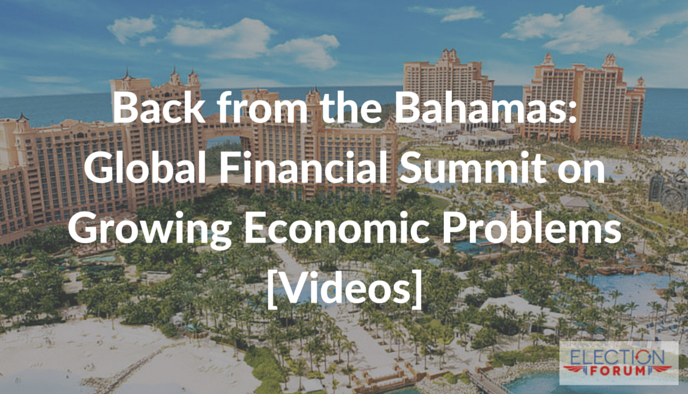 Back from the Bahamas: Global Financial Summit on Growing Economic Problems [Videos]