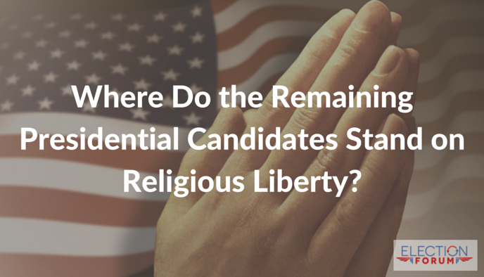 Where Do the Remaining Presidential Candidates Stand on Religious Liberty?