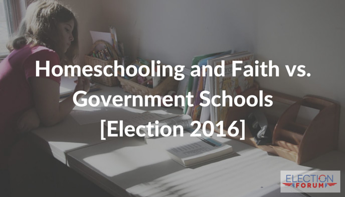 Homeschooling and Faith vs. Government Schools [Election 2016]