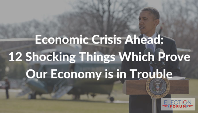 Economic Crisis Ahead: 12 Shocking Things Which Prove Our Economy is in Trouble