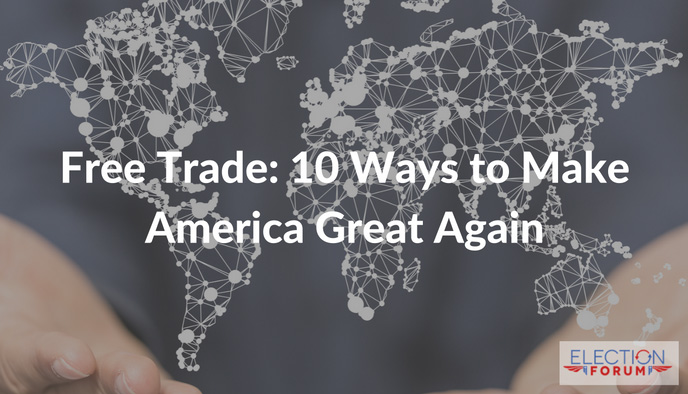 Free Trade: 10 Ways to Make America Great Again