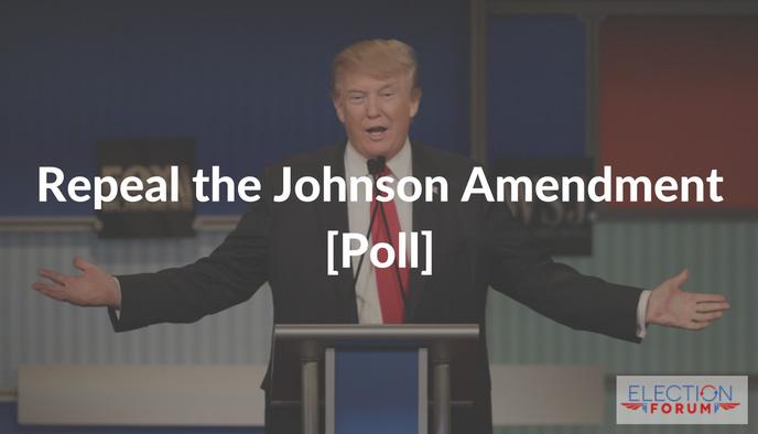 Repeal the Johnson Amendment [Poll]