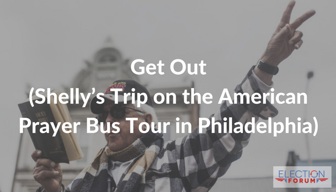 Get Out (Shelly's Trip on the American Prayer Bus Tour in Philadelphia)