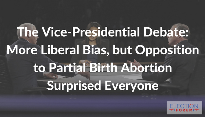 The Vice-Presidential Debate: More Liberal Bias, but Opposition to Partial Birth Abortion Surprised Everyone