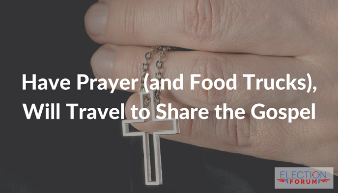 Have Prayer (and Food Trucks), Will Travel to Share the Gospel