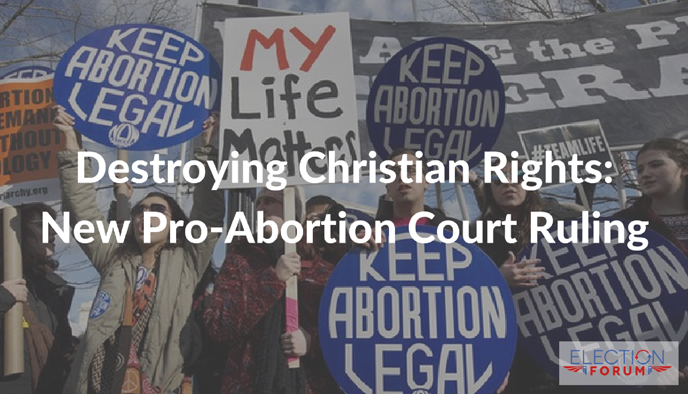 Destroying Christian Rights: New Pro-Abortion Court Ruling