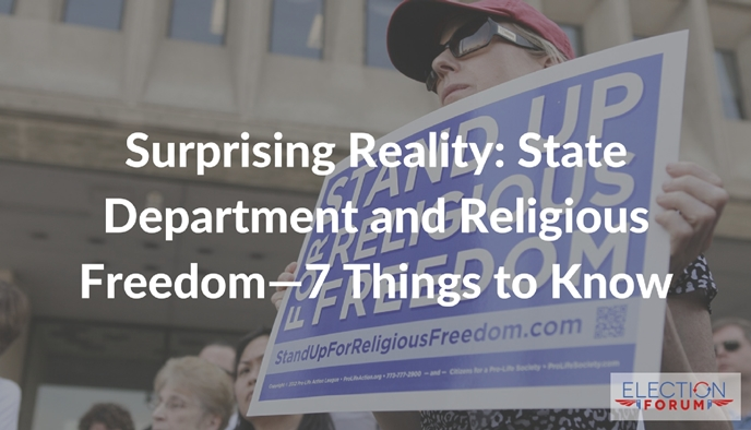 Surprising Reality: State Department and Religious Freedom—7 Things to Know