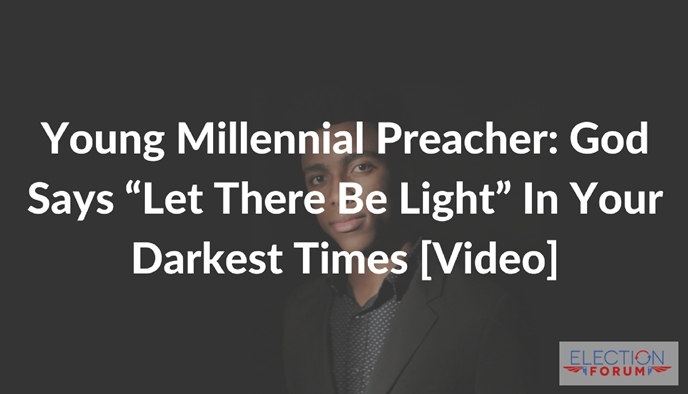 """Young Millennial Preacher: God Says """"Let There Be Light"""" In Your Darkest Times [Video]"""