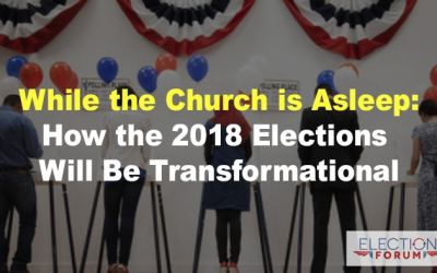 While the Church is Asleep: How the 2018 Elections Will Be Transformational