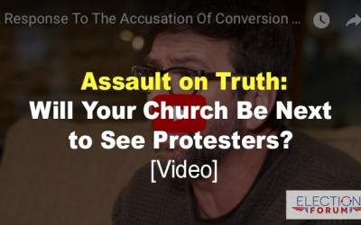 Assault on Truth: Will Your Church Be Next to See Protesters? [Video]
