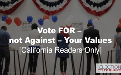 Vote FOR – not Against – Your Values [California Readers Only]
