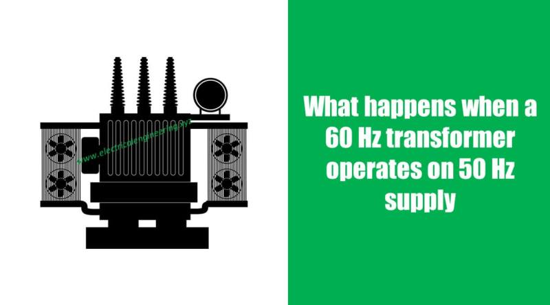 what-happens-when-60-hz-transformer-is-connected-to-50-hz-supply
