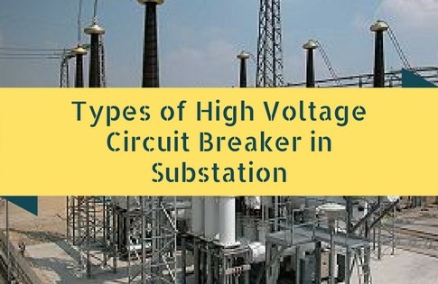 Types of High Voltage Circuit Breaker in Substation