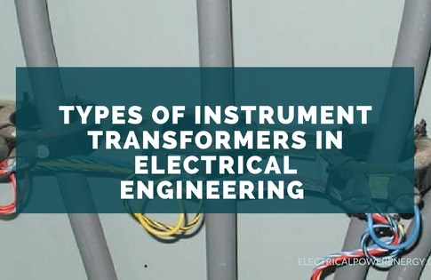Types of Instrument Transformers in Electrical Engineering