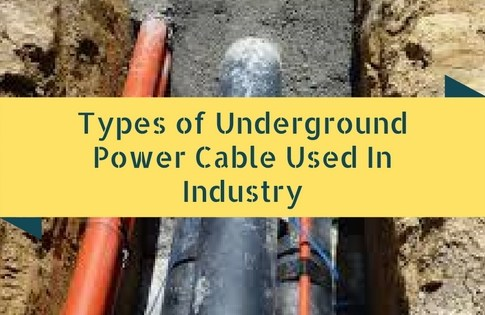 Types of Underground Power Cable Used In Industry