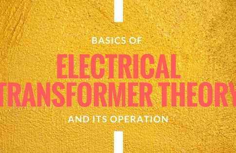 Basics of Electrical Transformer Theory And Its Operation