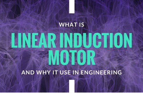 What is Linear Induction Motor & Why It Use ?