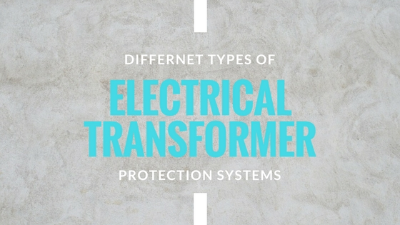 Differnet Types of Electrical Transformer Protection