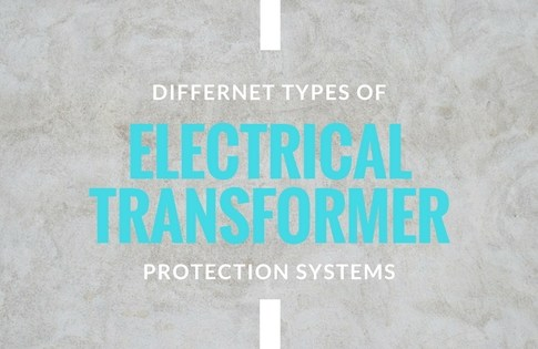 Differnet Types of Electrical Transformer Protection Systems