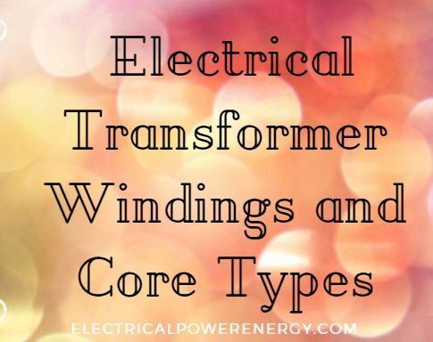 Three Phase Electrical Transformer Windings and Core Types
