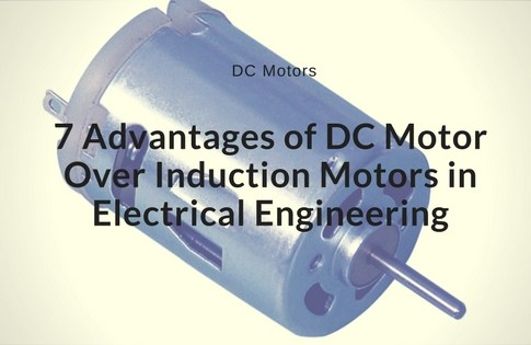 7 Advantages of DC Motor Over Induction Motors in Electrical Engineering