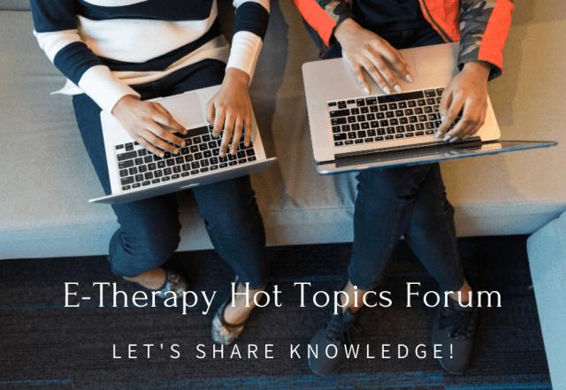 E-Therapy Hot Topics Forum